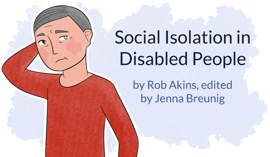 social isolation in disabled people by Rob Akins, edited by Jenna Breunig