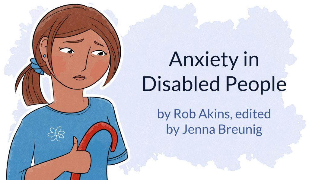 anxiety in disabled people by Rob Akins edited by Jenna Breunig